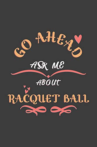 Go Ahead Ask Me About Racquet ball: Notebook / Journal  - College Ruled / Lined -  for Racquet ball Lovers por Wholesome Journals