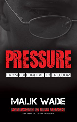 Pressure: From FBI Fugitive to Freedom by [Wade, Malik]
