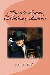 Arsenio Lupin  Caballero y Ladrón par Leblanc