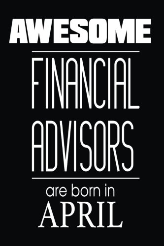 Download Awesome Financial Advisors Are Born in April: Investment Advisor Appreciation Birthday Gift Notebook pdf