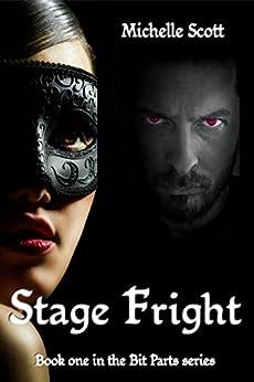 Stage Fright (Bit Parts Book 1) by [Scott, Michelle]