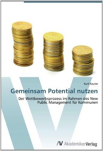 Gemeinsam Potential nutzen: Der Wettbewerbsprozess im Rahmen des New Public Management für Kommunen (German Edition) [Paperback] [2012] (Author) Kurt Rauter (Bronze Rahmen)