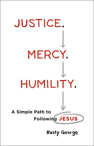 Justice. Mercy. Humility.: A Simple Path to Following Jesus by [George, Rusty]