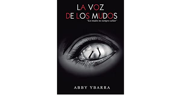La voz de los mudos.: Los mudos no siempre callan. (Spanish Edition) - Kindle edition by Abby Ybarra. Mystery, Thriller & Suspense Kindle eBooks ...