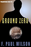 Ground Zero (Repairman Jack series Book 13)