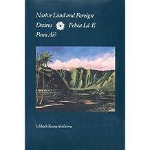 Native Land and Foreign Desires: Pehea LA E Pono Ai? How Shall We Live in Harmony?