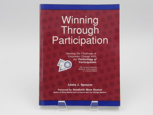 Winning Through Participation: Meeting the Challenge of Corporate Change With the Technology of Participation