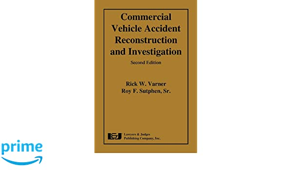 Commercial Vehicle Accident Reconstruction and Investigation, Second ...