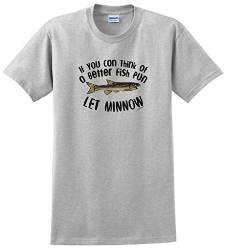 If You Can Think a Better Fish Pun Let Minnow T-Shirt Small Ash ()