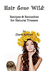 Hair Gone Wild!: Recipes & Remedies for Natural Tresses