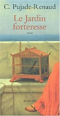 Le jardin forteresse par Pujade-Renaud