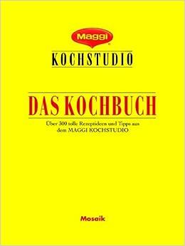 Maggi Kochstudio. Das Kochbuch. Über 300 tolle Rezeptideen und ... | {Maggi kochstudio 33}