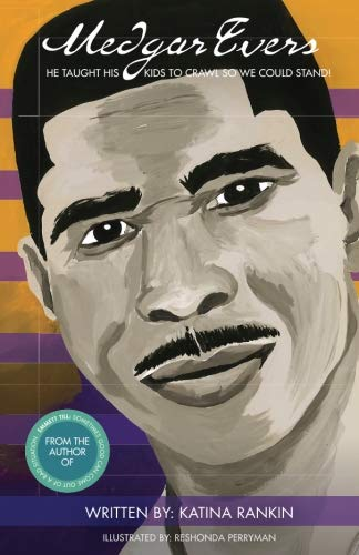 Medgar Evers: He Taught His Kids To Crawl So We Could Stand (Volume 1)