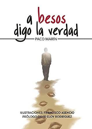 A besos digo la verdad eBook: Paco Marín: Amazon.es: Tienda Kindle