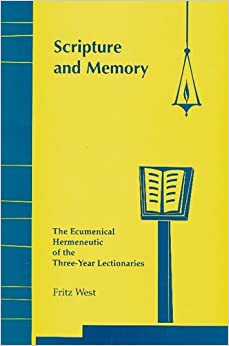 Book Scripture and Memory: The Ecumenical Hermeneutic of the Three-Year Lectionaries by Fritz West (1997-05-01)