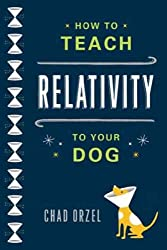 By Orzel, Chad [ [ How to Teach Relativity to Your Dog[ HOW TO TEACH RELATIVITY TO YOUR DOG ] By Orzel, Chad ( Author )Feb-28-2012 Paperback ] ] Feb-2012[ Paperback ]