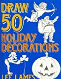 Draw 50 Holiday Decorations, Lee J. Ames, 0385190573