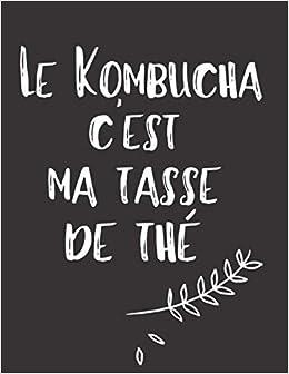 Amazon Le Kombucha C Est Ma Tasse De The Mes Recettes De Kombucha Fait Maison Du Carnet La Maison Green Housecleaning