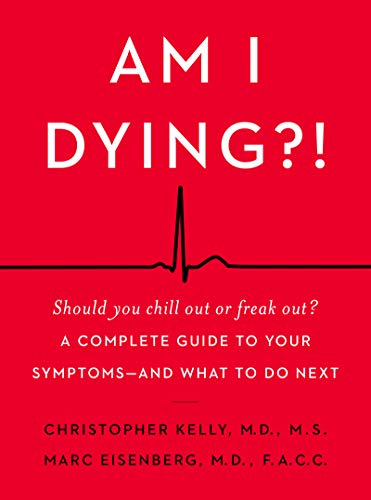Am I Dying?!: A Complete Guide to Your Symptoms--and What to Do Next (Medicine For A Stuffy Nose And Sore Throat)