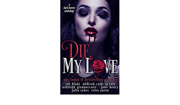 Die, My Love: A Dark Horror Anthology (English Edition) eBook: Zoe Blake , Addison Cain, Julia Sykes, Celia Aaron, Jane Henry, Ashleigh Giannoccaro, ...