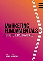 Marketing Fundamentals for Future Professionals