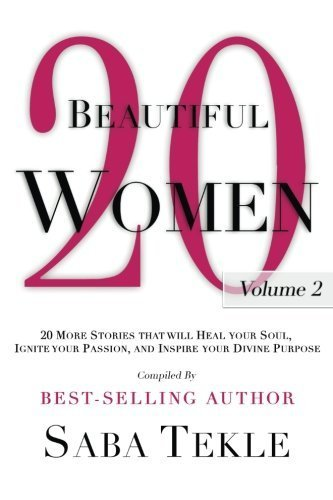 20 Beautiful Women, Volume 2: 20 Beautiful Women: 20 More Stories That Will Heal Your Soul, Ignite Your Passion And Inspire Your Divine Purpose by Saba Tekle (2015-04-21)