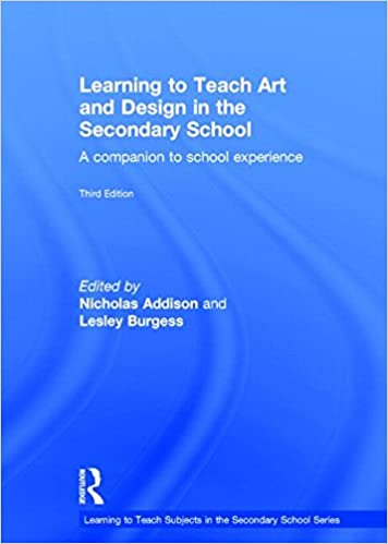 Learning to Teach Art and Design in the Secondary School: A Companion to School Experience