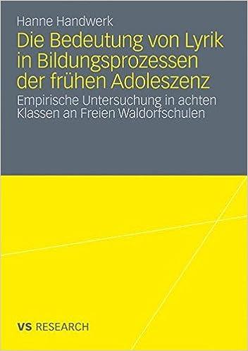 Book Die Bedeutung von Lyrik In Bildungsprozessen der Frühen Adoleszenz: Empirische Untersuchung in achten Klassen an Freien Waldorfschulen