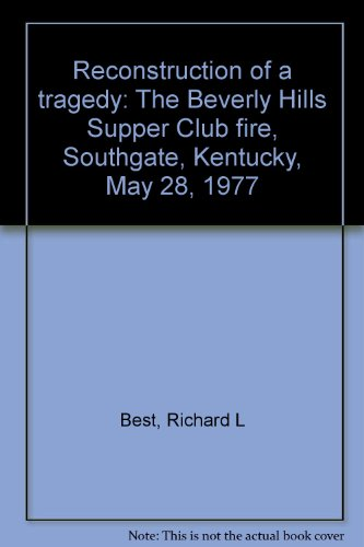 Reconstruction of a tragedy: The Beverly Hills Supper Club fire, Southgate, Kentucky, May 28, 1977