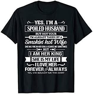 [Featured] Yes I'm a spoiled husband I'm taken by a smokin' hot wife in ALL styles | Size S - 5XL