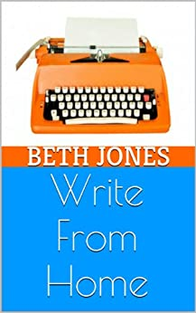 Write From Home Book Bundle: 23 Places to Write for Cash and How to Break Into (and Succeed In) the World of Freelance Writing by [Jones, Beth]