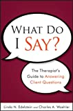 What Do I Say? the Therapist's Guide to Answering Client Questions