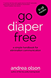 Go Diaper Free: A simple handbook for elimination communication (for babies 0-18 months) MULTIMEDIA EDITION