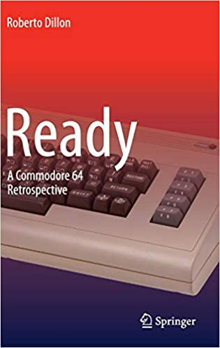 Ready: A Commodore 64 Retrospective: Roberto Dillon: 9789812873408