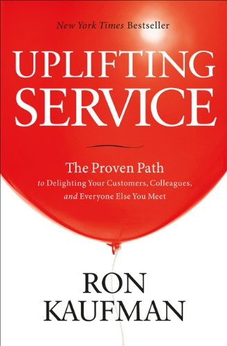 Uplifting Service: The Proven Path to Delighting Your ...