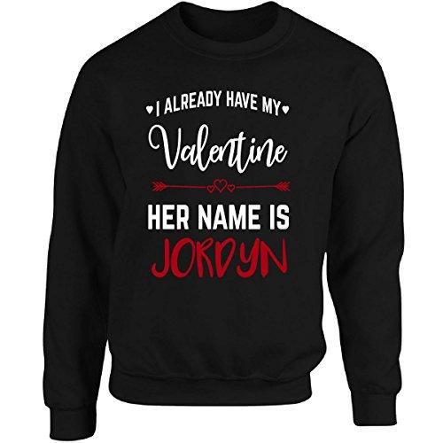 I Already Have My Valentine. Her Name Is Jordyn - Adult Sweatshirt 3xl Black (I Already Have A Valentine)