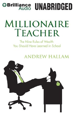 Millionaire Teacher: The Nine Rules of Wealth You Should Have Learned in School by Brilliance Audio