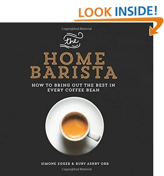 The Home Barista: How to Bring Out the Best in Every Coffee Bean - Art And Coffee Table Books: Amazon.com