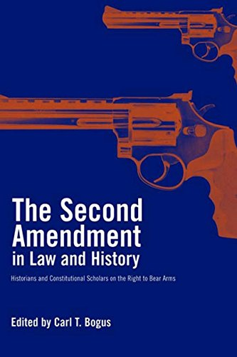 The Second Amendment in Law and History: Historians and Constitutional Scholars on the Right to Bear Arms (The Right To Bear Arms Us Constitution)