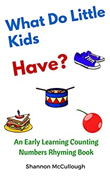 What do Little Kids Have?: An Early Learning Counting Numbers Rhyming Book (Little Kids Rhyming Series 2)