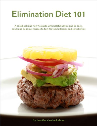 Elimination Diet 101: A Cookbook and How-to Guide with Neighbourly Advice and 80 Easy, Quick and Delicious Recipes to Test for Food Allergies and Sensitivities