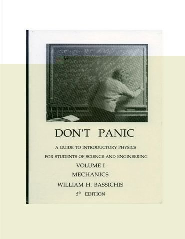 Don't Panic: A Guide to Introductory Physics for Students of Science and Engineering, Vol. 1