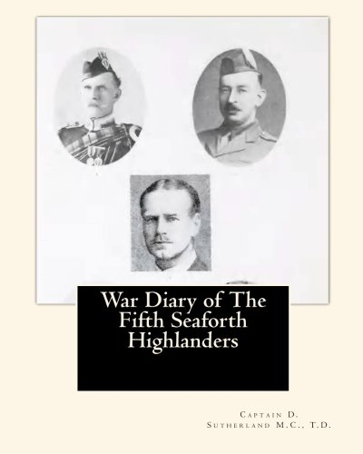 Download War Diary of The Fifth Seaforth Highlanders: 51st (Highland) Division (On Active Service Series) PDF