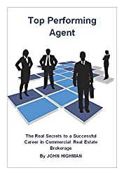 Top Performing Agent: The Real Secrets to a Successful Career in Commercial Real Estate Brokerage