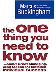 The One Thing You Need to Know: ... About Great Managing, Great Leading and Sustained Individual Success