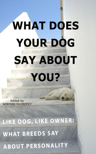 What Does Your Dog Say About You: Like Dog Like Owner - What Breeds Say About - About Your You What Personality Says
