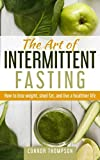 The Art of Intermittent Fasting: How to Lose