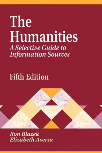 The Humanities: A Selective Guide To Information Sources: 5th Edition