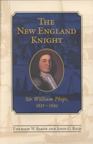 The New England Knight: Sir William Phips, 1651-1695 (Heritage)