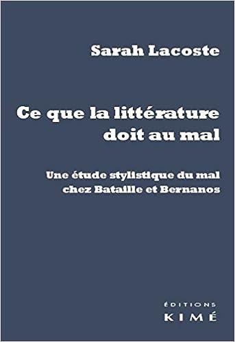 Read Online Ce que la littérature doit au mal : Une étude stylistique du mal chez Bataille et Bernanos pdf epub